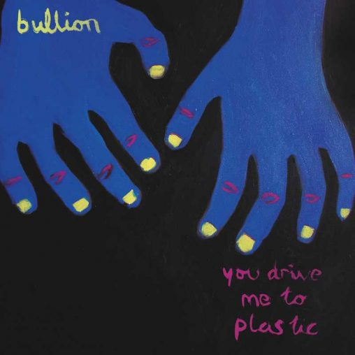 Bullion – You Drive Me To Plastic